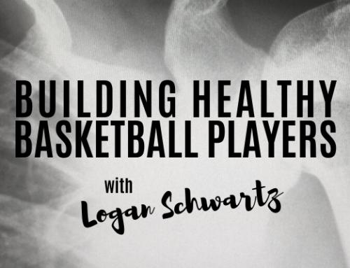 BUILDING HEALTHY BASKETBALL PLAYERS w/ LOGAN SCHWARTZ: 011