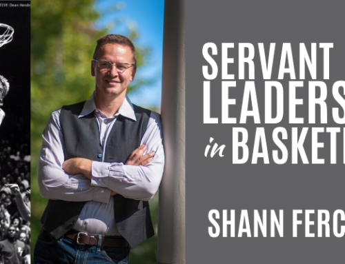 Servant Leadership In Basketball w/ Shann Ferch, PhD