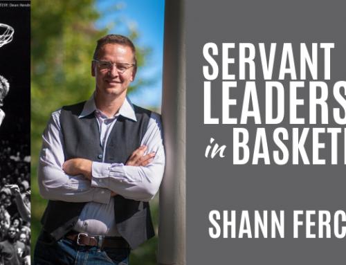 Servant Leadership In Basketball w/ Shann Ferch, PhD