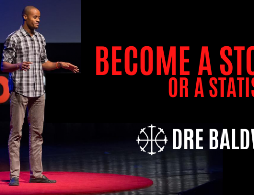 Become A Story Or A Statistic w/ Dre Baldwin