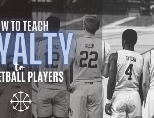 How To Teach Loyalty To Basketball Players